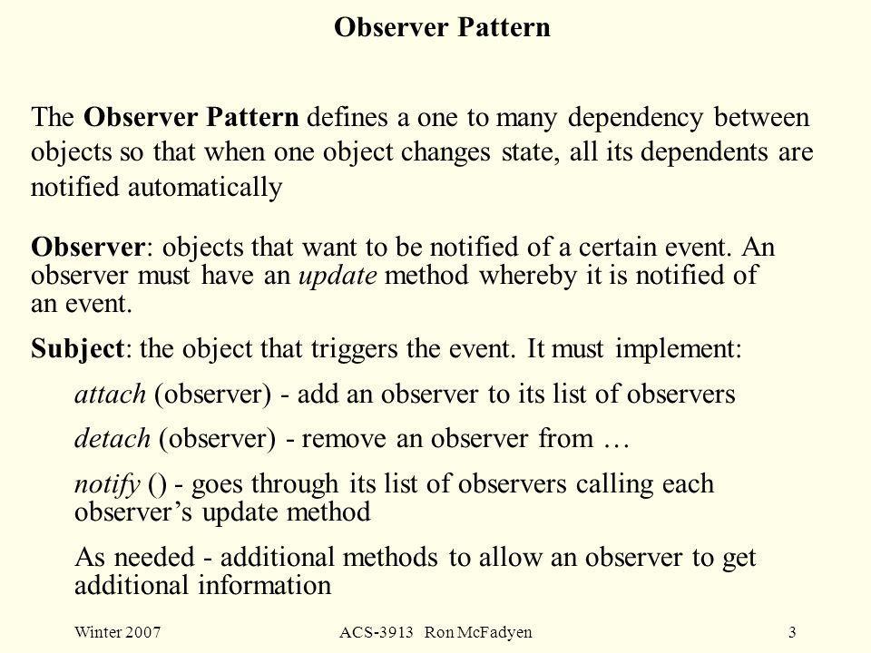 Winter 2007ACS-3913 Ron McFadyen4 Interfaces «interface» Subject attach() detach() notify() «interface» Observer update()