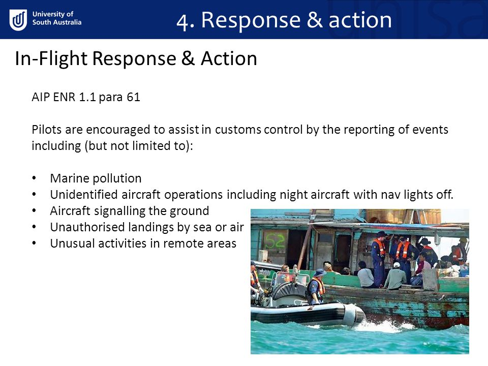 4. Response & action AIP ENR 1.1 para 61 Pilots are encouraged to assist in customs control by the reporting of events including (but not limited to):
