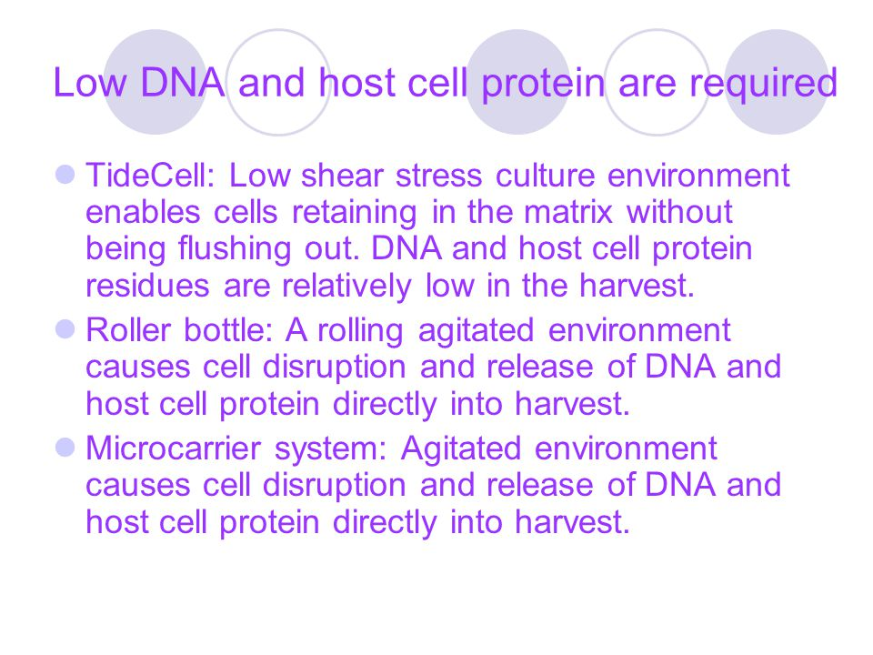 Low DNA and host cell protein are required TideCell: Low shear stress culture environment enables cells retaining in the matrix without being flushing out.