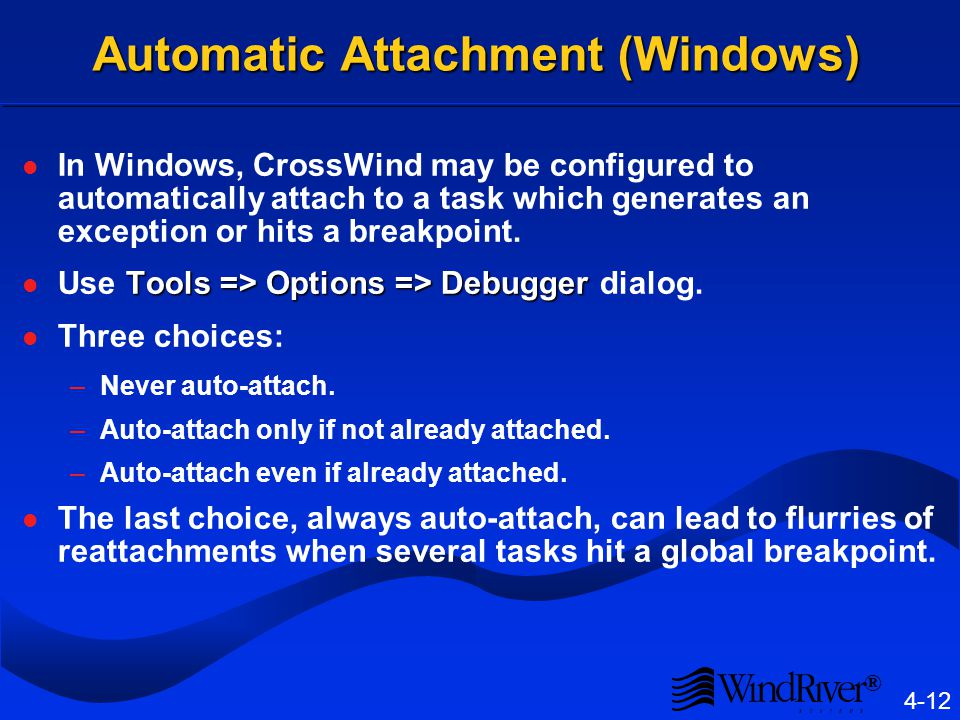 ® 4-12 Automatic Attachment (Windows) In Windows, CrossWind may be configured to automatically attach to a task which generates an exception or hits a breakpoint.