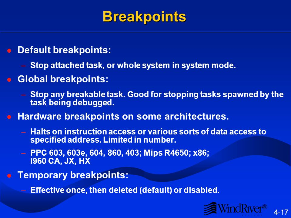 ® 4-17 Breakpoints Default breakpoints: –Stop attached task, or whole system in system mode.