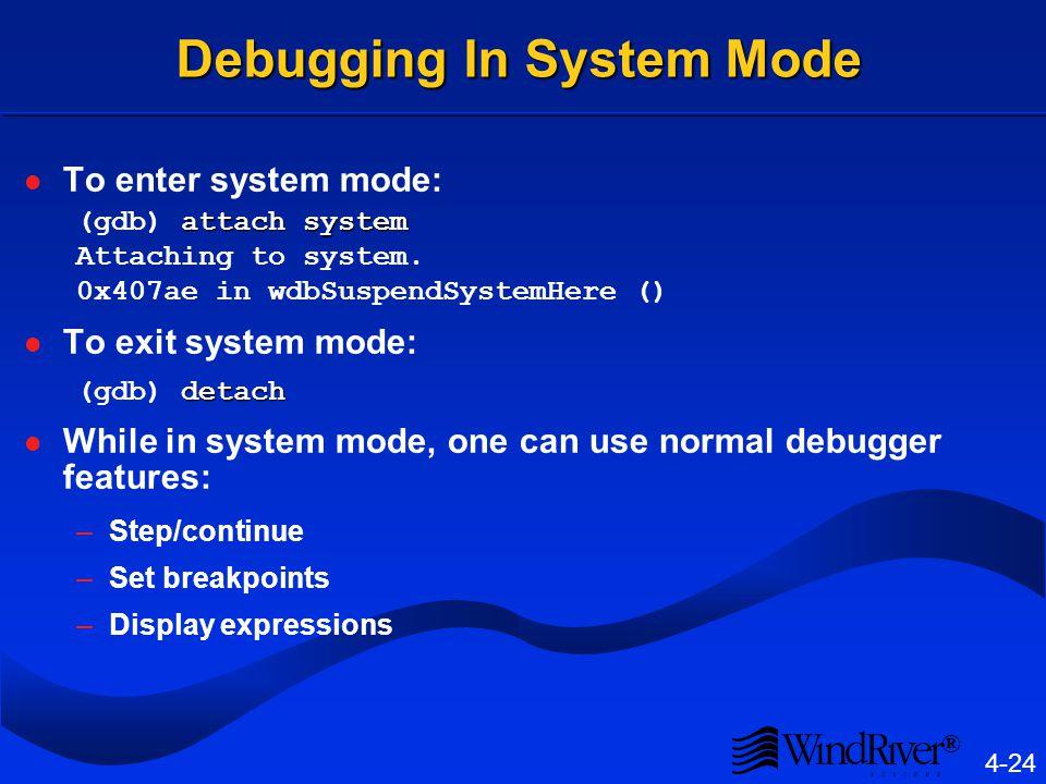 ® 4-24 Debugging In System Mode To enter system mode: attach system (gdb) attach system Attaching to system.