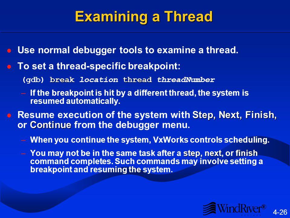 ® 4-26 Examining a Thread Use normal debugger tools to examine a thread.