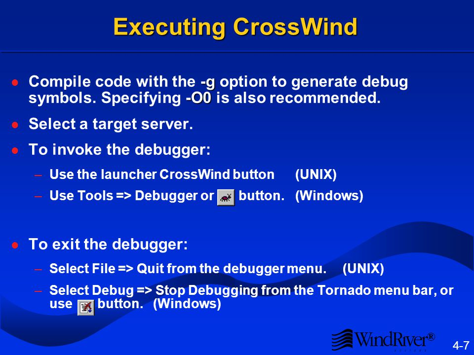 ® 4-7 Executing CrossWind -g -O0 Compile code with the -g option to generate debug symbols.