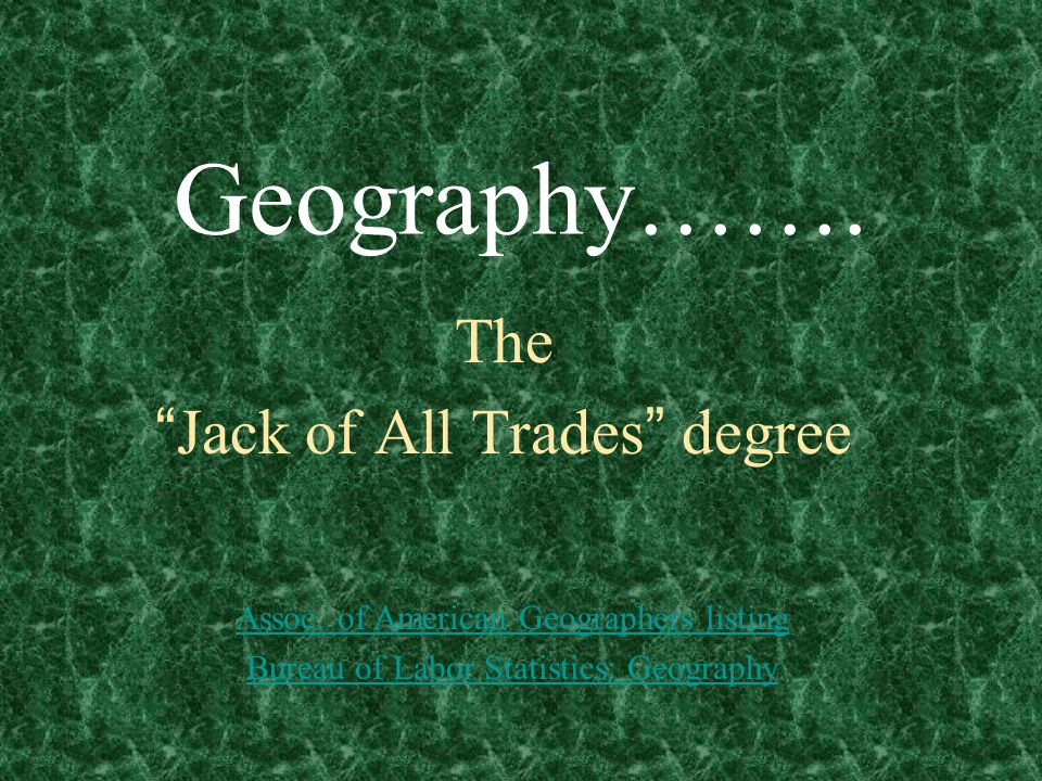 Geography……. The Jack of All Trades degree Assoc.