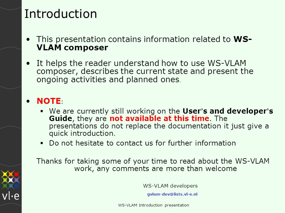 UvA, Amsterdam June 2007WS-VLAM Introduction presentation GUI features: Monitoring functions When the user runs the experiment a monitoring window appears: –The window has a tab for each workflow component to monitor the activity per component –And Default tab which monitors the execution of the whole workflow workflow components monitoring tabs are composed of 3 tabs: Std Out, Std Err, Module Status.