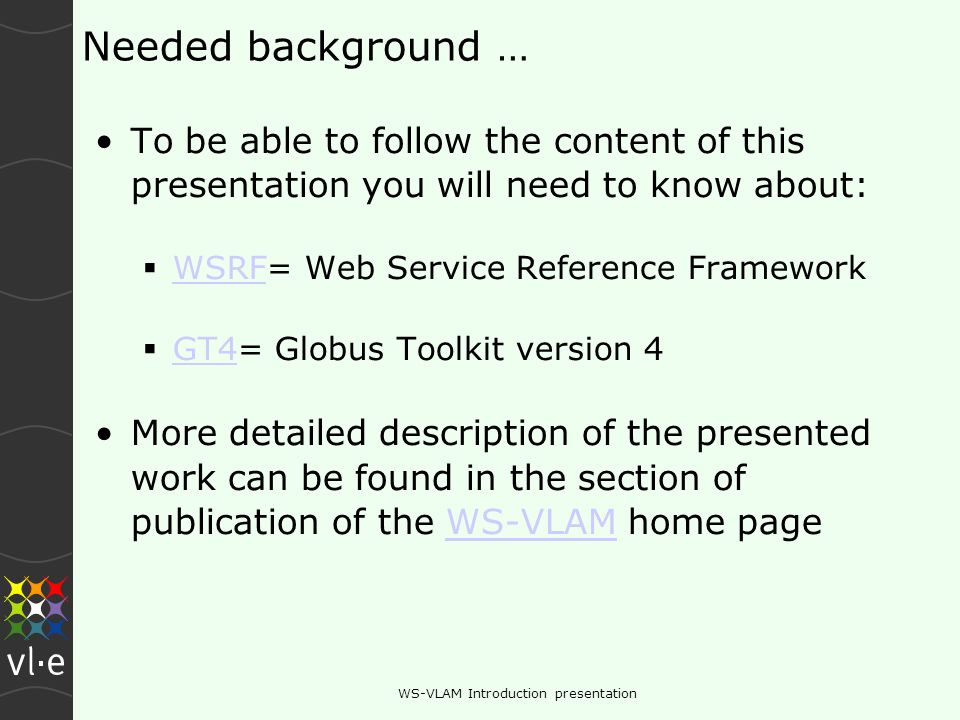 UvA, Amsterdam June 2007WS-VLAM Introduction presentation Additional Tools: web services harvester Converting web services into workflow components –Note: only RPC style web service are supported so far The user has to specify the URI to the WSDL of the web service