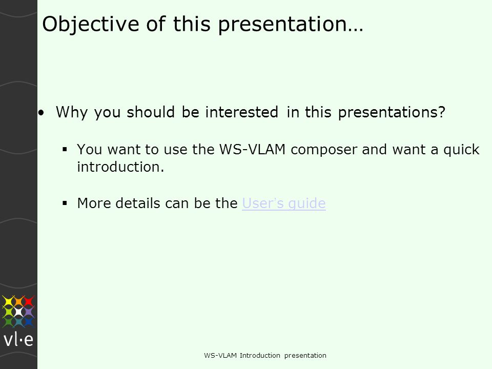 WS-VLAM Introduction presentation Objective of this presentation… Why you should be interested in this presentations.