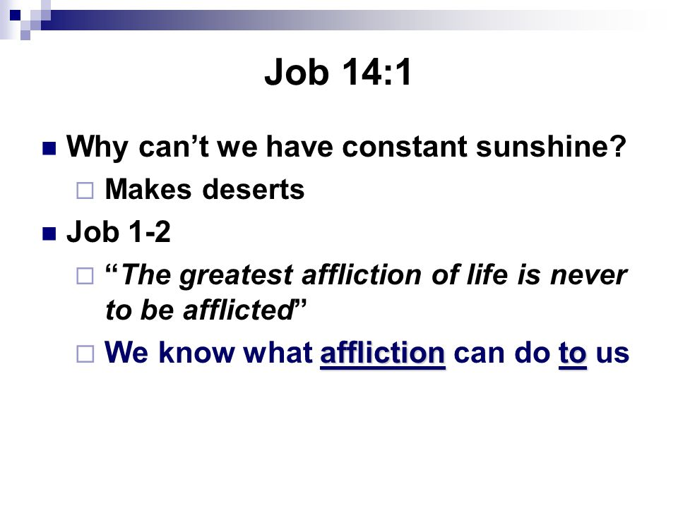 "Job 14:1 Why can't we have constant sunshine?  Makes deserts Job 1-2  ""The greatest affliction of life is never to be afflicted"" afflictionto  We k"