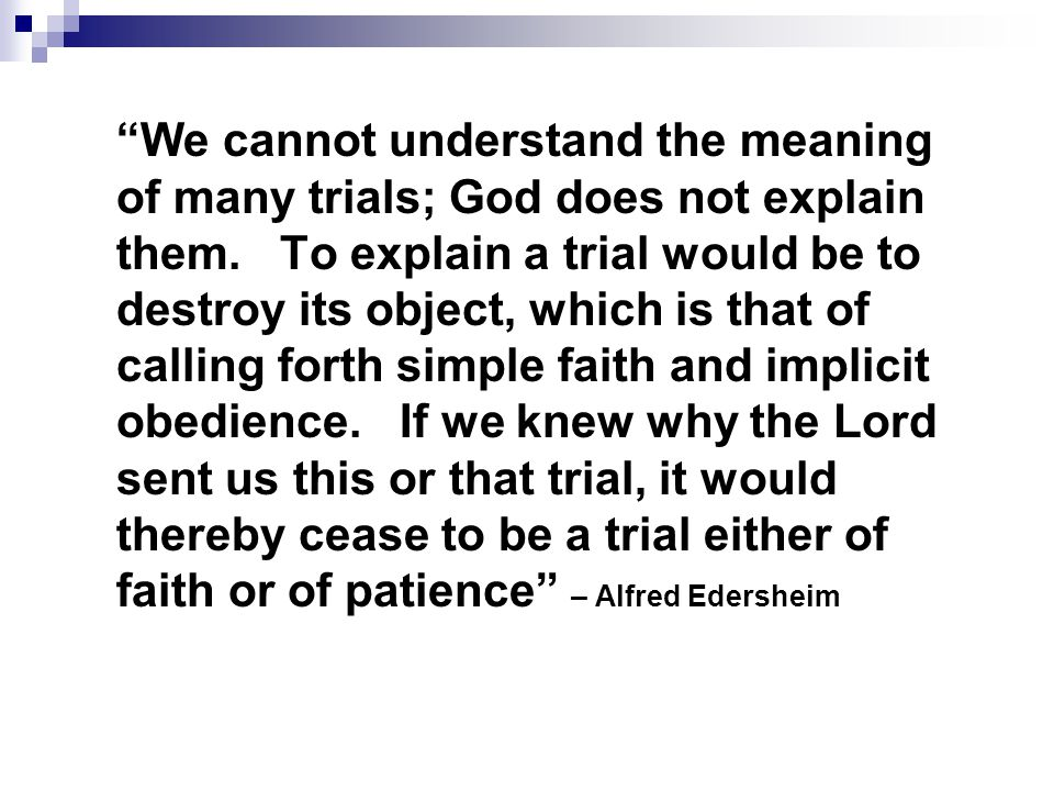 """We cannot understand the meaning of many trials; God does not explain them. To explain a trial would be to destroy its object, which is that of calli"