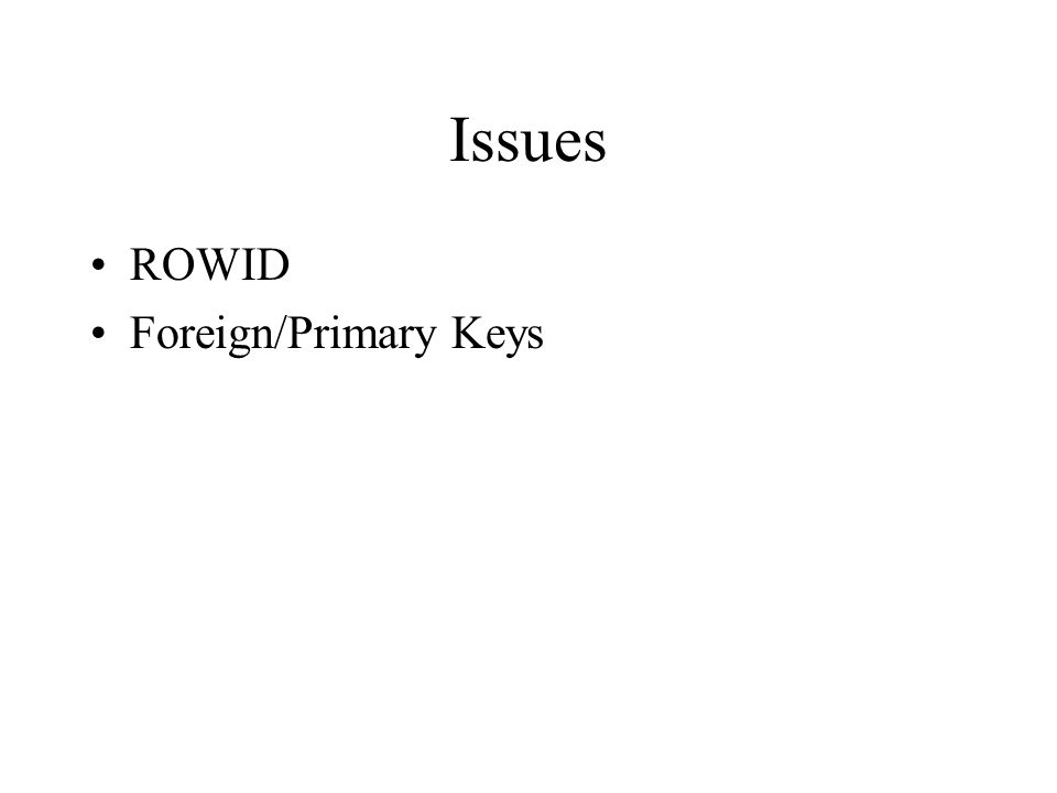 Issues ROWID Foreign/Primary Keys