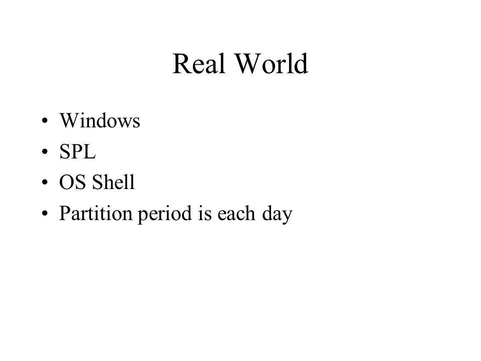 Real World Windows SPL OS Shell Partition period is each day