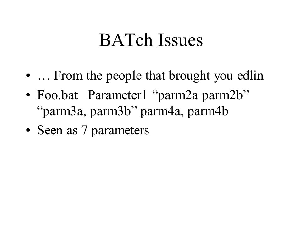 "BATch Issues … From the people that brought you edlin Foo.bat Parameter1 ""parm2a parm2b"" ""parm3a, parm3b"" parm4a, parm4b Seen as 7 parameters"