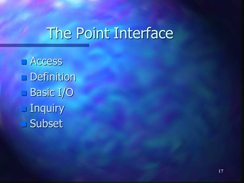 17 The Point Interface n Access n Definition n Basic I/O n Inquiry n Subset