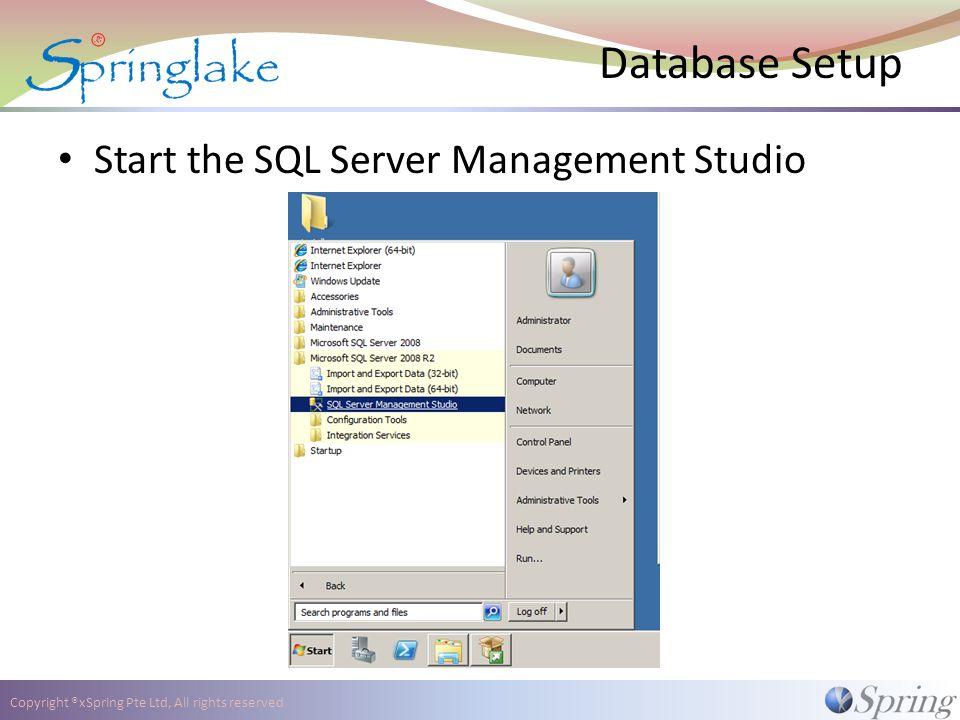Copyright ®xSpring Pte Ltd, All rights reserved Database Setup Start the SQL Server Management Studio