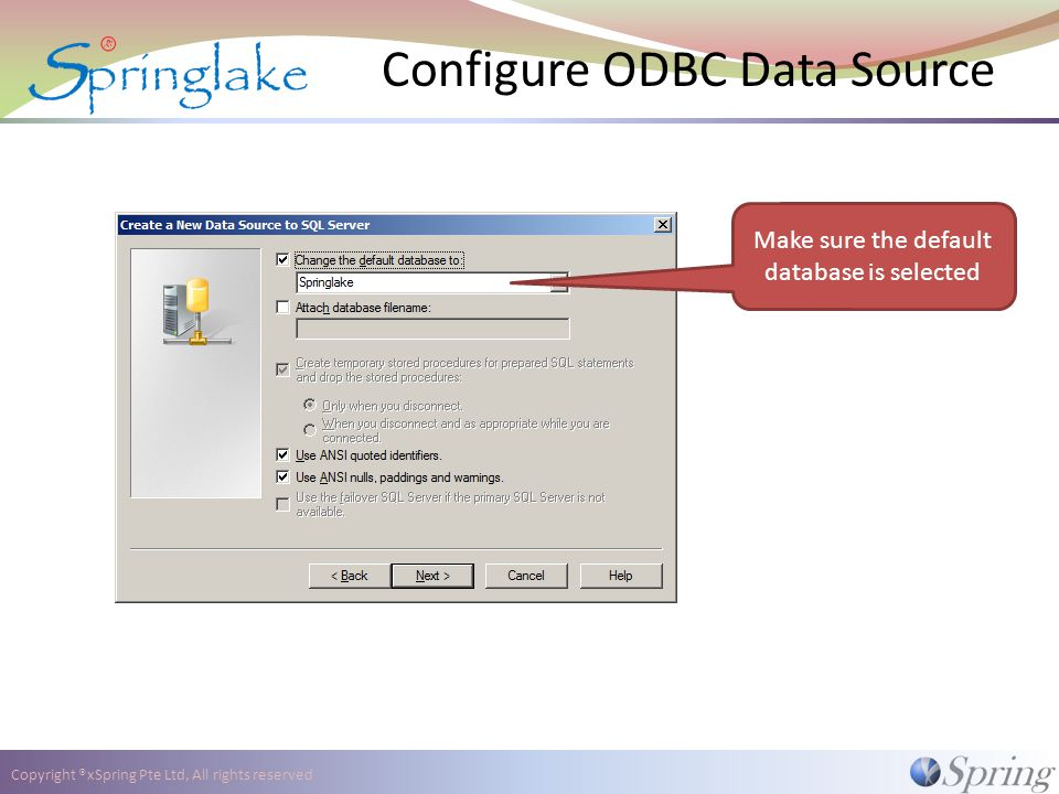 Copyright ®xSpring Pte Ltd, All rights reserved Configure ODBC Data Source Make sure the default database is selected