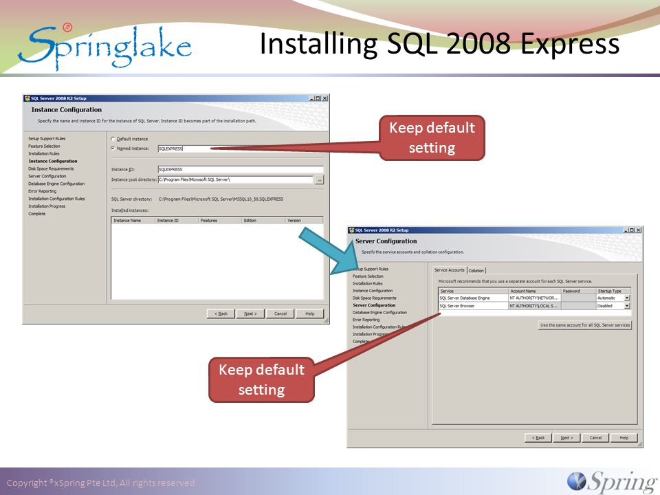 Copyright ®xSpring Pte Ltd, All rights reserved Installing SQL 2008 Express Keep default setting