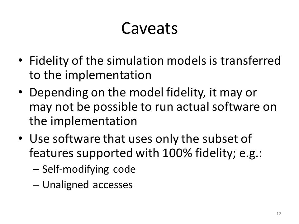 Caveats Fidelity of the simulation models is transferred to the implementation Depending on the model fidelity, it may or may not be possible to run a