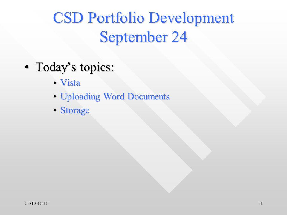 CSD 40101 CSD Portfolio Development September 24 Today's topics:Today's topics: VistaVista Uploading Word DocumentsUploading Word Documents StorageSto
