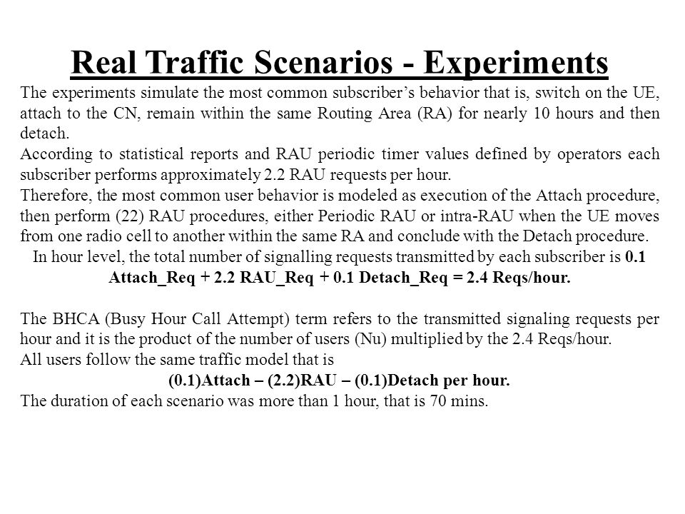 Real Traffic Scenarios - Experiments The experiments simulate the most common subscriber's behavior that is, switch on the UE, attach to the CN, remai