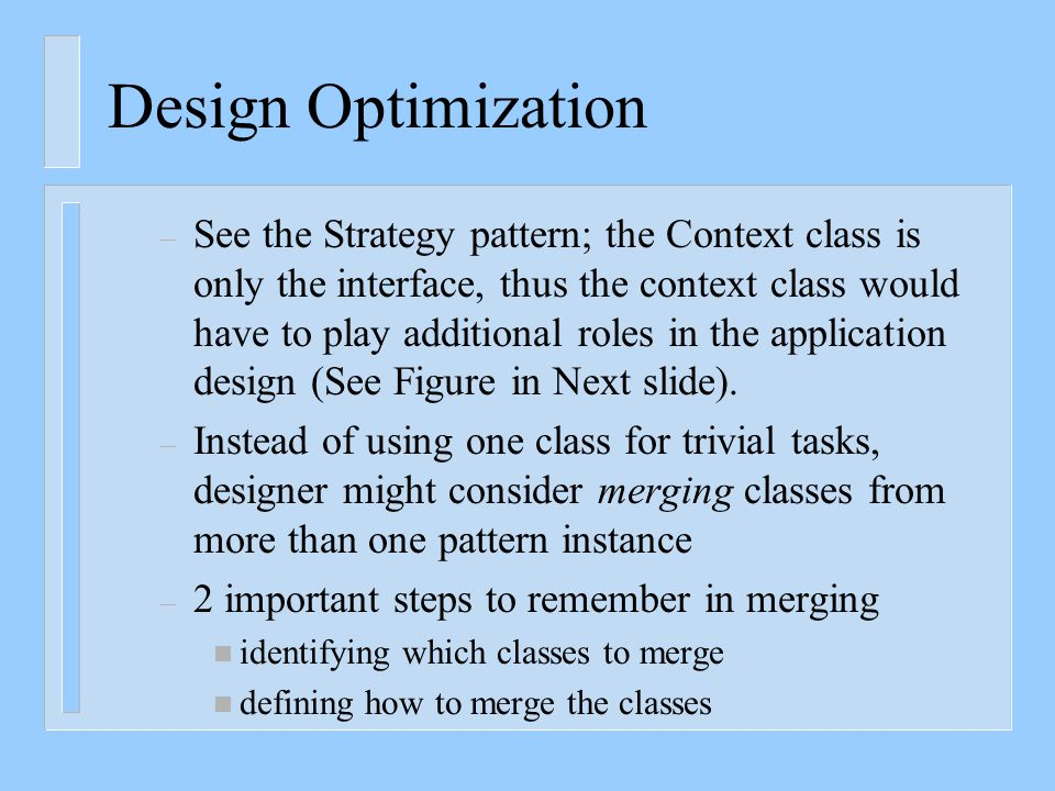 Design Optimization – See the Strategy pattern; the Context class is only the interface, thus the context class would have to play additional roles in