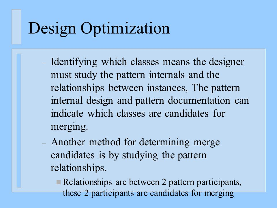 Design Optimization – Identifying which classes means the designer must study the pattern internals and the relationships between instances, The patte