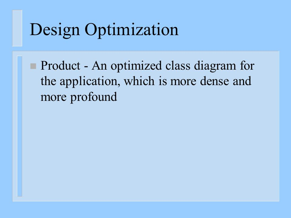 Design Optimization n Product - An optimized class diagram for the application, which is more dense and more profound