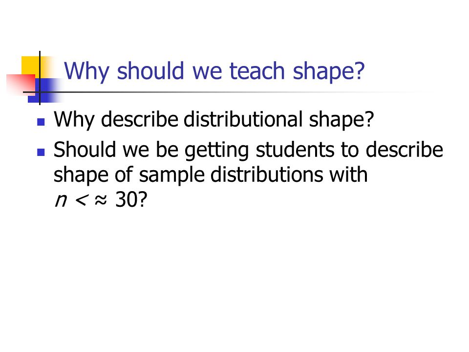 Why should we teach shape. Why describe distributional shape.
