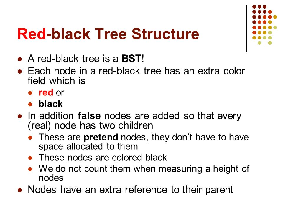 Red-black Tree Structure A red-black tree is a BST! Each node in a red-black tree has an extra color field which is red or black In addition false nod