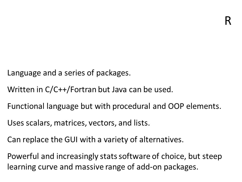 R Language and a series of packages. Written in C/C++/Fortran but Java can be used.