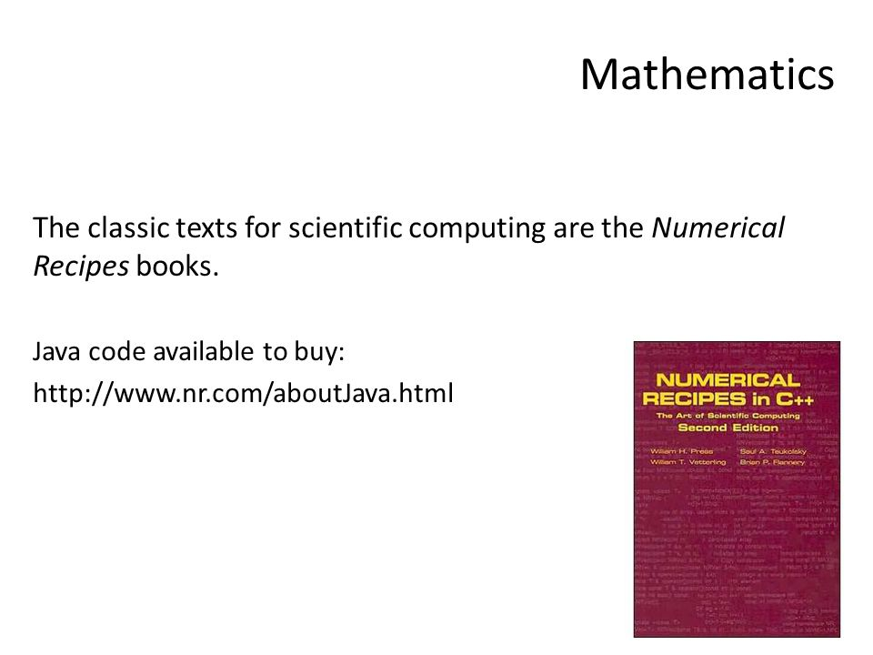 Mathematics The classic texts for scientific computing are the Numerical Recipes books.