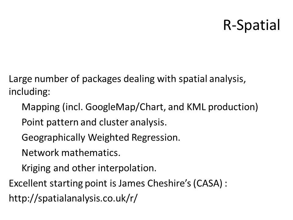 R-Spatial Large number of packages dealing with spatial analysis, including: Mapping (incl.