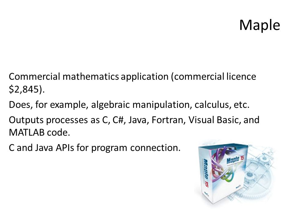 Maple Commercial mathematics application (commercial licence $2,845). Does, for example, algebraic manipulation, calculus, etc. Outputs processes as C