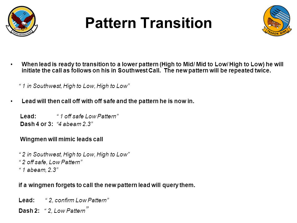 FAM-08 Pattern Transition When lead is ready to transition to a lower pattern (High to Mid/ Mid to Low/ High to Low) he will initiate the call as follows on his in Southwest Call.