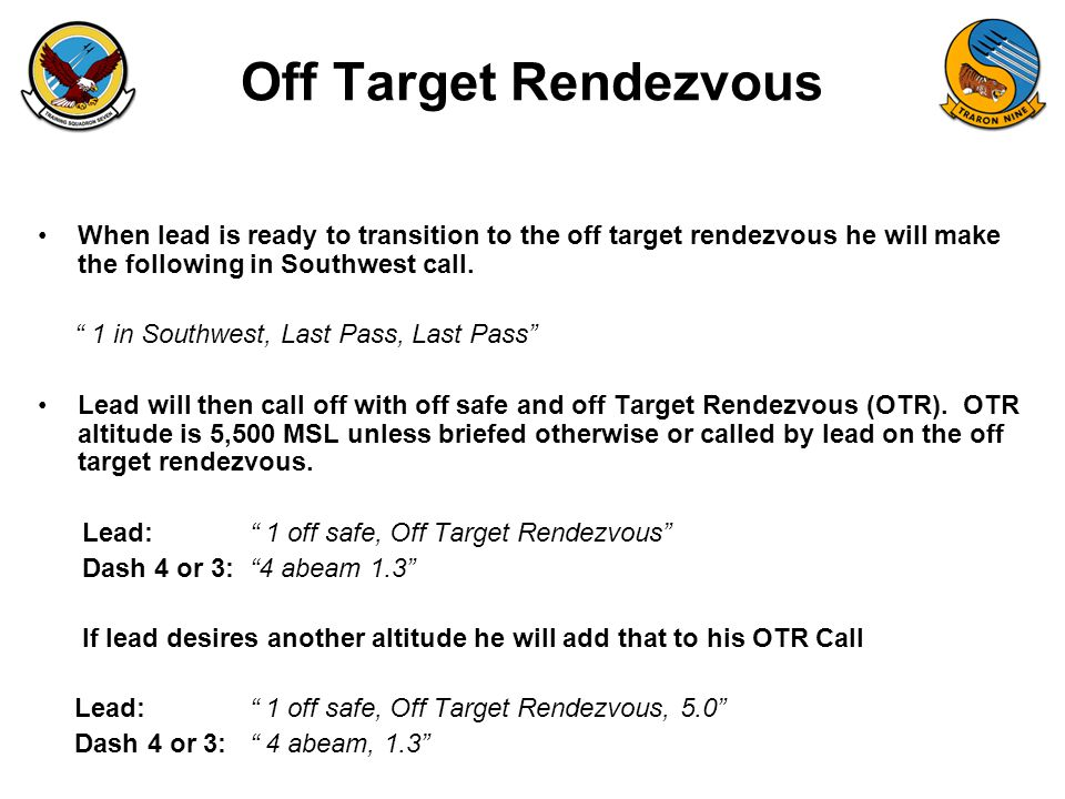 FAM-08 Off Target Rendezvous When lead is ready to transition to the off target rendezvous he will make the following in Southwest call.