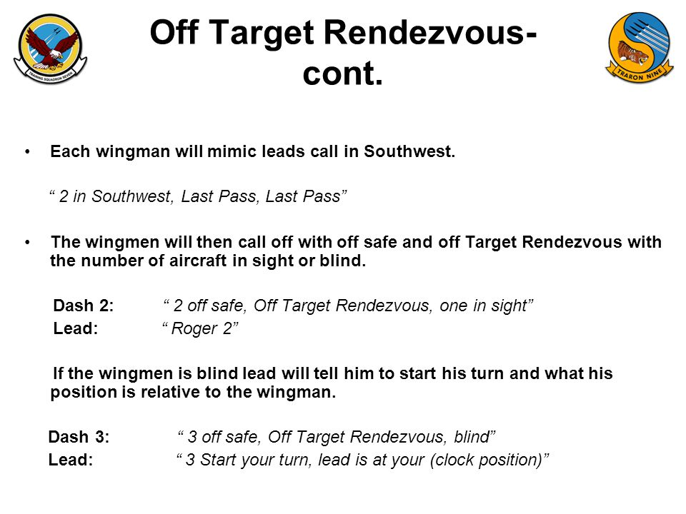 FAM-08 Off Target Rendezvous- cont. Each wingman will mimic leads call in Southwest.