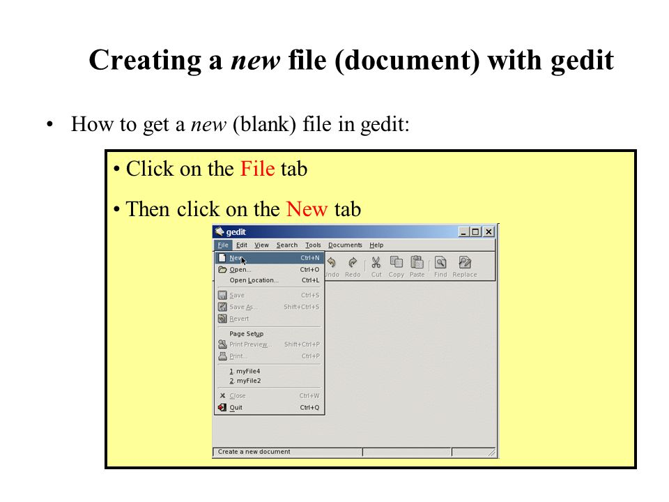 Creating a new file (document) with gedit How to get a new (blank) file in gedit: Click on the File tab Then click on the New tab