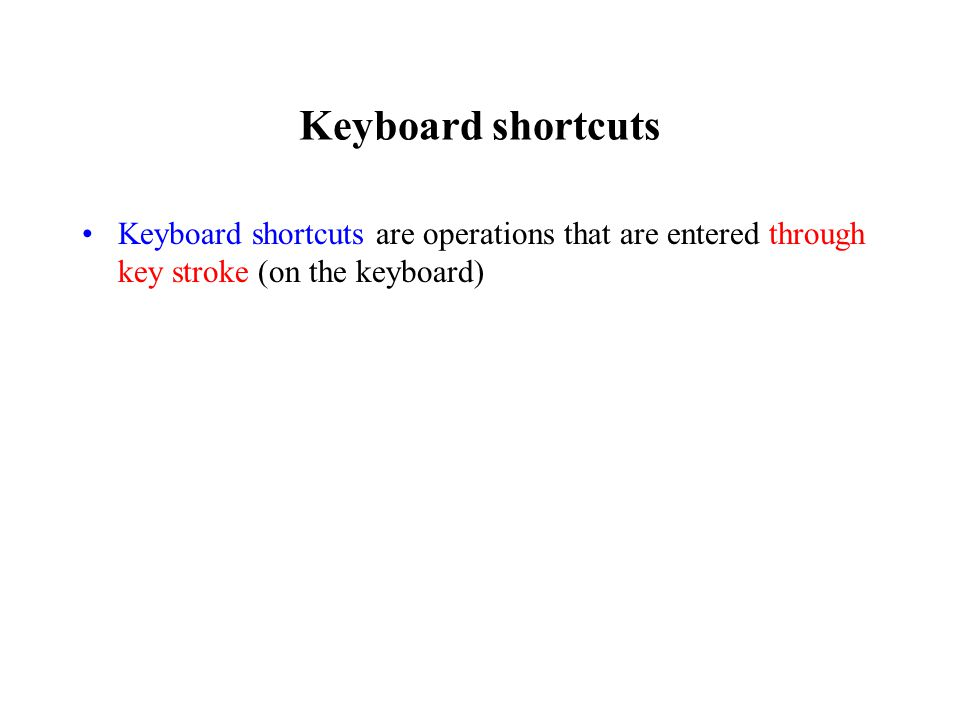 Keyboard shortcuts Keyboard shortcuts are operations that are entered through key stroke (on the keyboard)