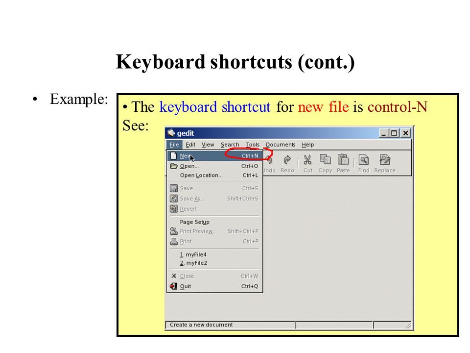 Keyboard shortcuts (cont.) Example: The keyboard shortcut for new file is control-N See: