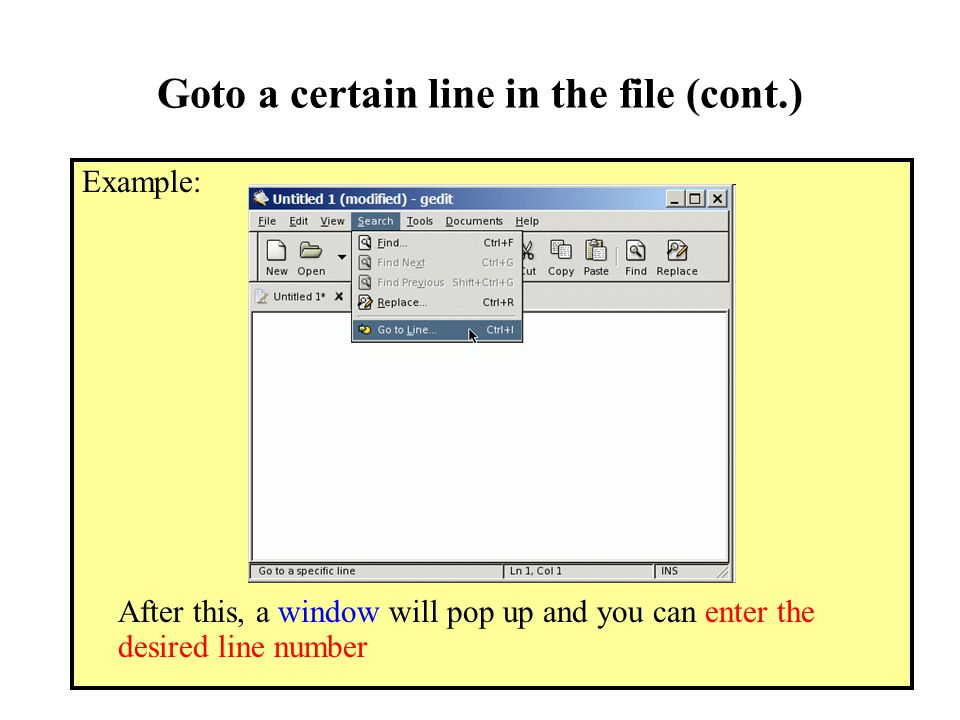 Goto a certain line in the file (cont.) Example: After this, a window will pop up and you can enter the desired line number