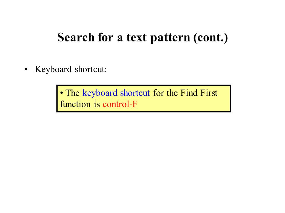 Search for a text pattern (cont.) Keyboard shortcut: The keyboard shortcut for the Find First function is control-F