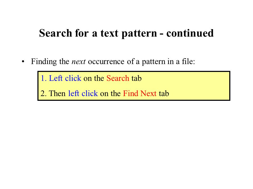 Search for a text pattern - continued Finding the next occurrence of a pattern in a file: 1.