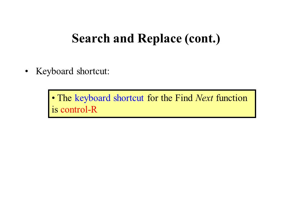 Search and Replace (cont.) Keyboard shortcut: The keyboard shortcut for the Find Next function is control-R