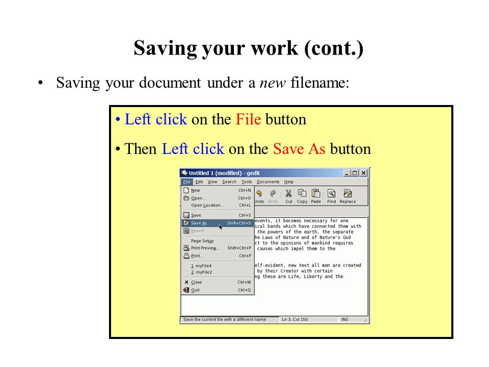 Saving your work (cont.) Saving your document under a new filename: Left click on the File button Then Left click on the Save As button