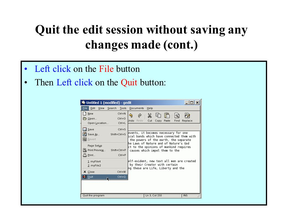 Quit the edit session without saving any changes made (cont.) Left click on the File button Then Left click on the Quit button: