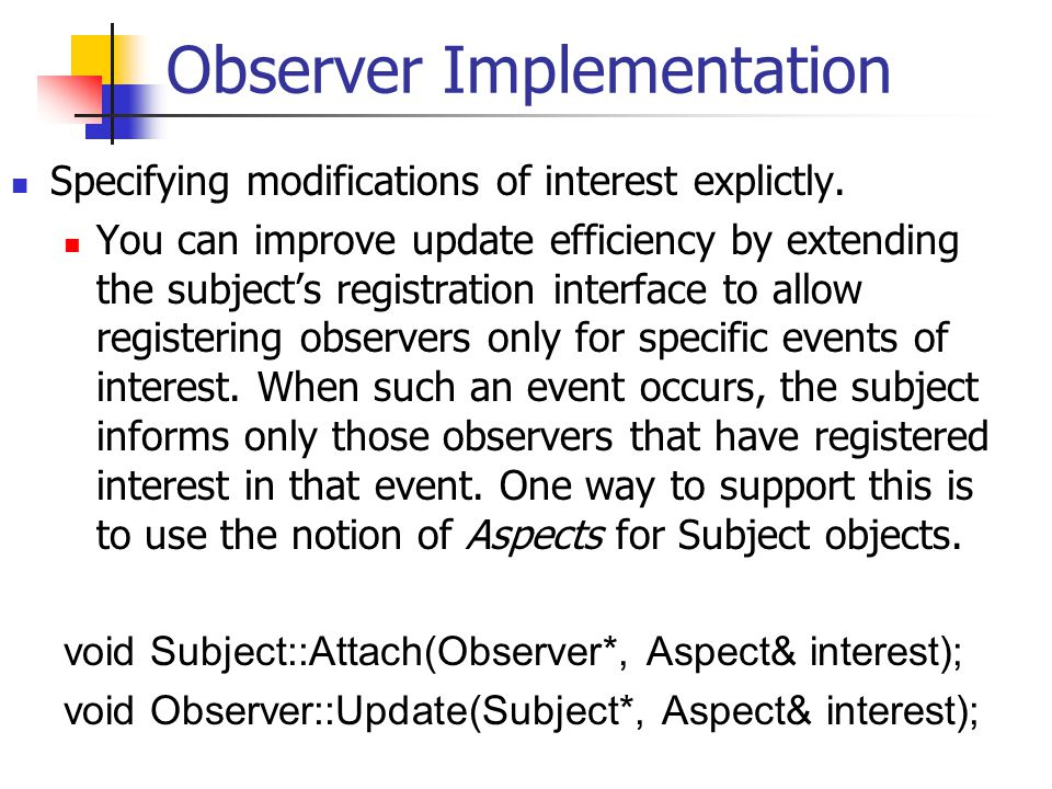 Observer Implementation Specifying modifications of interest explictly.