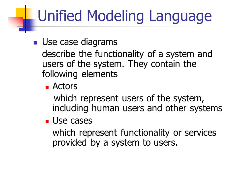 Unified Modeling Language Use case diagrams describe the functionality of a system and users of the system.
