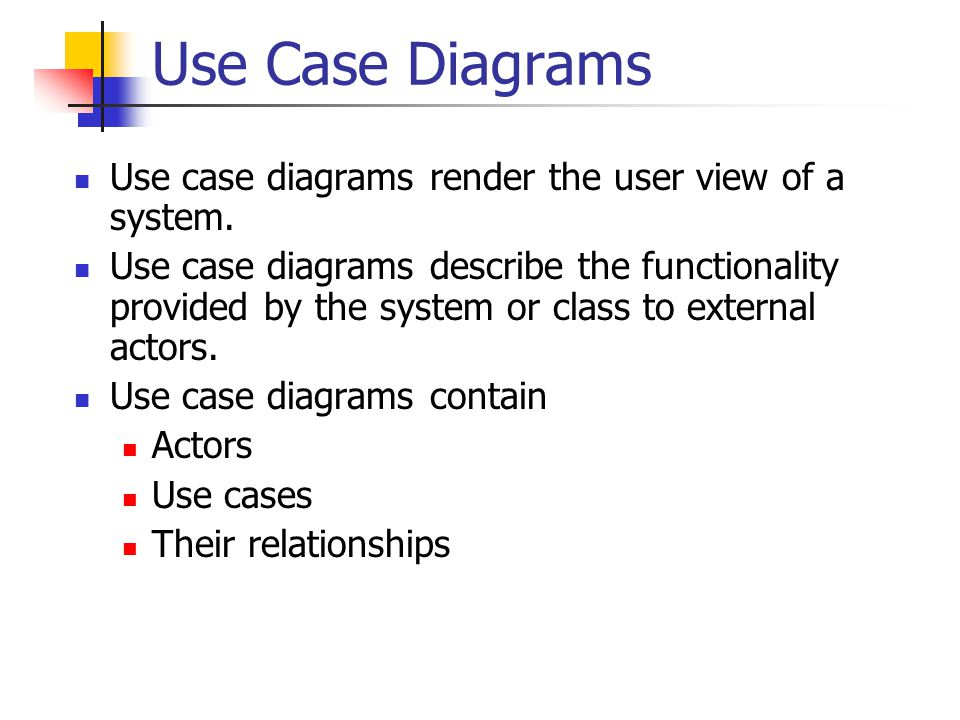 Use Case Diagrams Use case diagrams render the user view of a system.