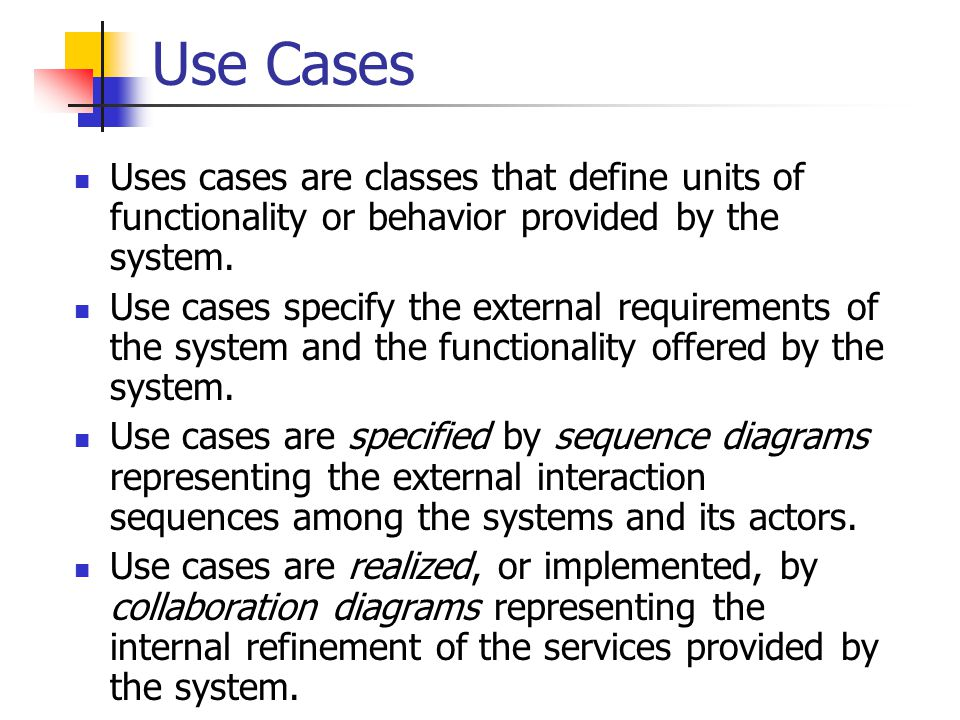 Use Cases Uses cases are classes that define units of functionality or behavior provided by the system.