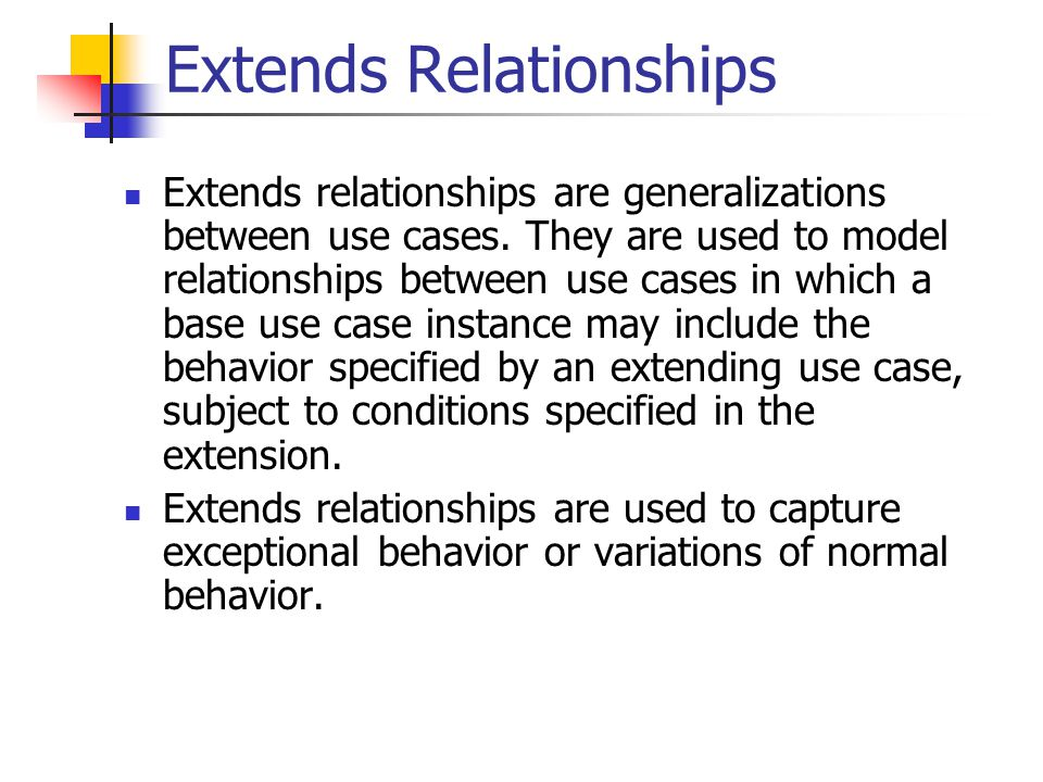 Extends Relationships Extends relationships are generalizations between use cases.